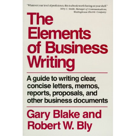 Elements of Business Writing : A Guide to Writing Clear, Concise Letters, (Guide To Writing A Letter Of Recommendation)