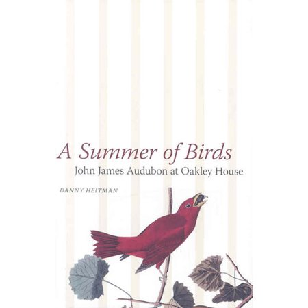 A Summer Of Birds  John James Audubon At Oakley House
