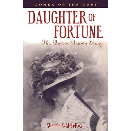 Women of the West (Republic of Texas): Daughter of Fortune: The Bettie Brown Story (Daughters Of The Republic Of Texas Austin)