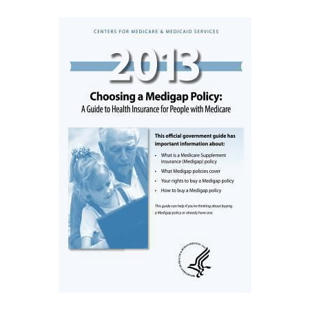Choosing A Medigap Policy 2013  A Guide To Health Insurance For People With Medicare