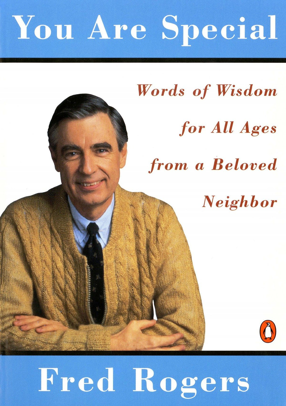 You are special : words of wisdom for all ages from a beloved neighbor, Fred Rogers