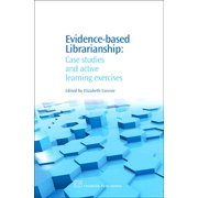 Chandos Information Professional: Evidence-Based Librarianship : Case Studies and Active Learning Exercises (Paperback)