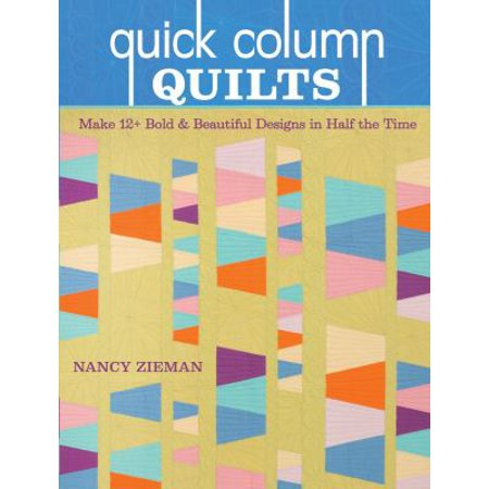 Quick Column Quilts  Make 12  Bold And Beautiful Designs In Half The Time