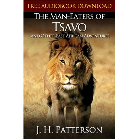 THE MAN-EATERS OF TSAVO AND OTHER EAST AFRICAN ADVENTURES Classic Novels: New Illustrated [Free Audiobook Links] - eBook ()