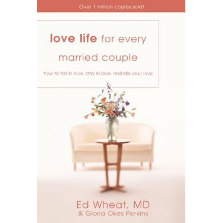 Love Life for Every Married Couple : How to Fall in Love, Stay in Love, Rekindle Your