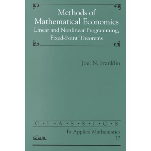 Methods of Mathematical Economics : Linear and Nonlinear Programming, Fixed-Point Theorems