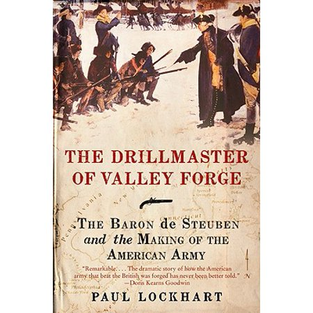 - The Drillmaster of Valley Forge : The Baron de Steuben and the Making of the American Army