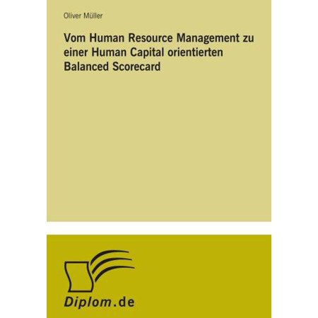 Vom Human Resource Management Zu Einer Human Capital Orientierten Balanced Scorecard
