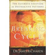 Breaking the Cycle: The Ultimate Solution to Destructive Patterns (Paperback)