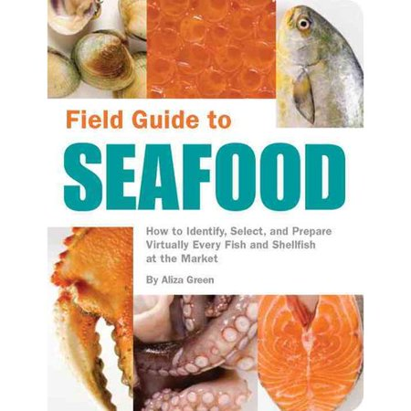 Field Guide To Seafood  How To Identify  Select  And Prepare Virtually Every Fish And Shellfish At The Market