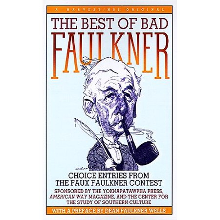 The Best of Bad Faulkner : Choice Entries from the Faux Faulkner