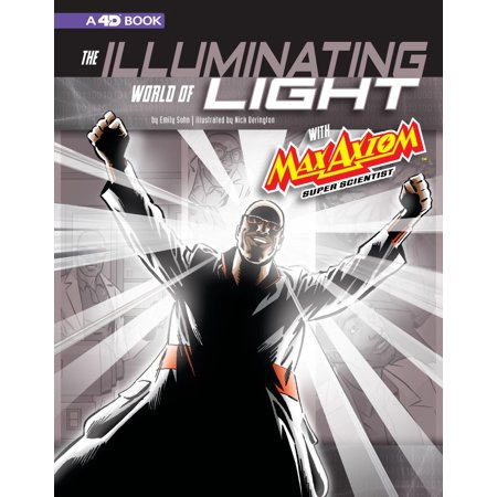 The Illuminating World of Light with Max Axiom, Super Scientist : 4D an Augmented Reading Science