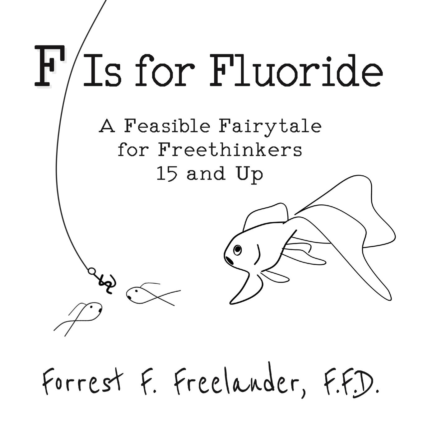 F Is for Fluoride: A Feasible Fairytale for Freethinkers 15 and Up (Paperback)