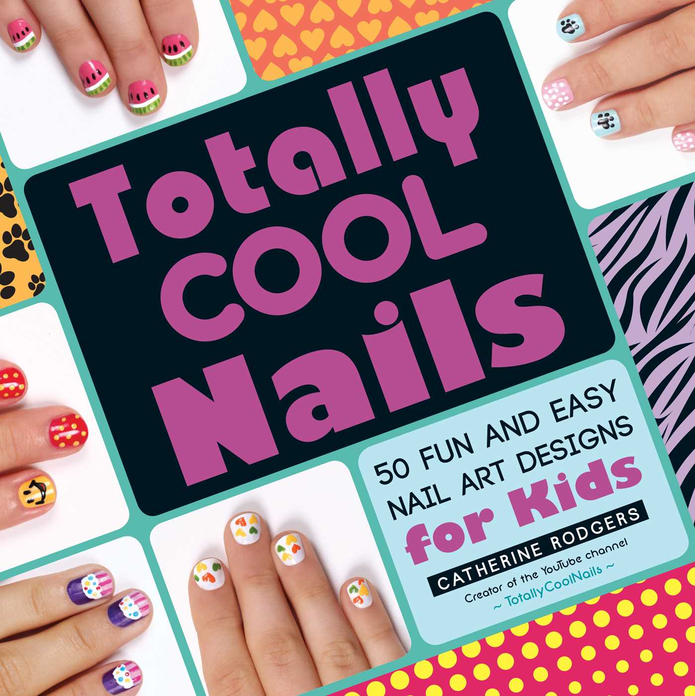 Totally cool nails 50 fun and easy nail art designs for kids totally cool nails 50 fun and easy nail art designs for kids walmart prinsesfo Images