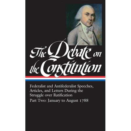 The Debate on the Constitution Part 2: Federalist and Antifederalist Speeches, Articles, and Letters During the Struggle over Ratification Vol. 2 (LOA #63) -