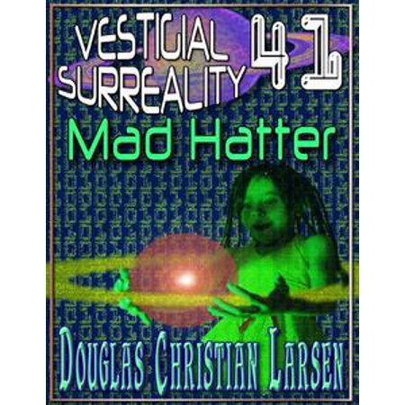 Vestigial Surreality: 41: Mad Hatter - eBook