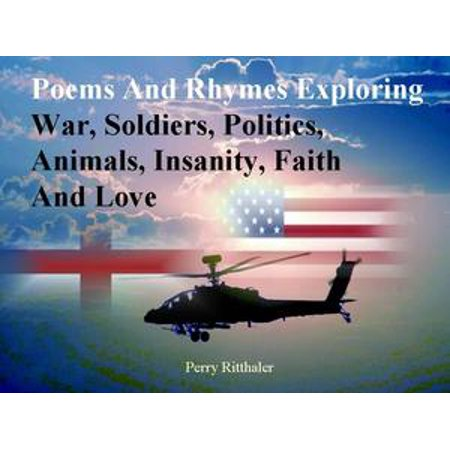poems and rhymes exploring war soldiers politics animals insanity faith and love ebook