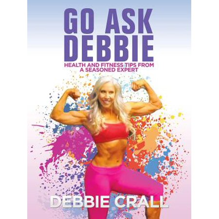 - Go Ask Debbie : Health and Fitness Tips from a Seasoned Expert