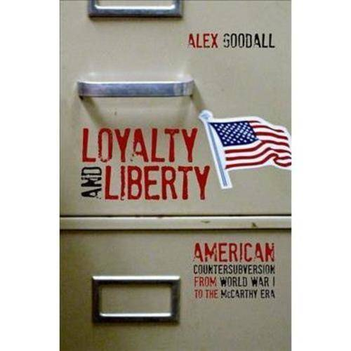 Loyalty and Liberty: American Countersubversion from World War 1 to the Mccarthy Era