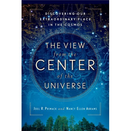 The View From the Center of the Universe : Discovering Our Extraordinary Place in the (Wayne Davis A View From Another Place)