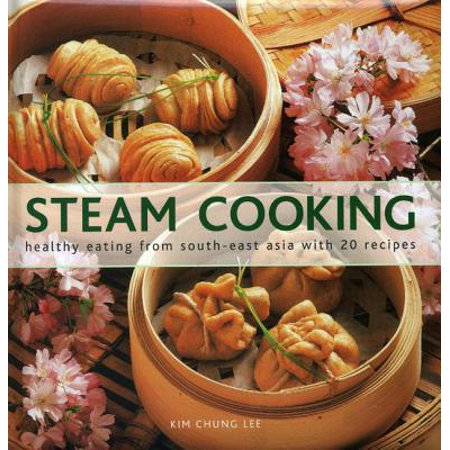 Steam Cooking : Healthy Eating from South-East Asia with 20
