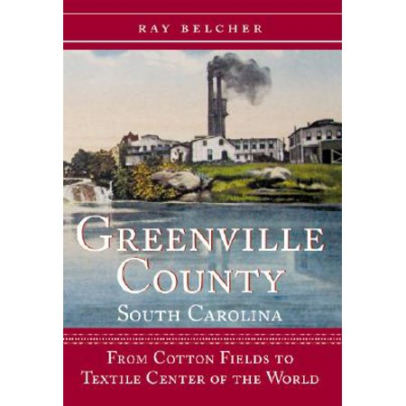 Greenville County, South Carolina : From Cotton Fields to Textile Center of the - Party City Greenville South Carolina