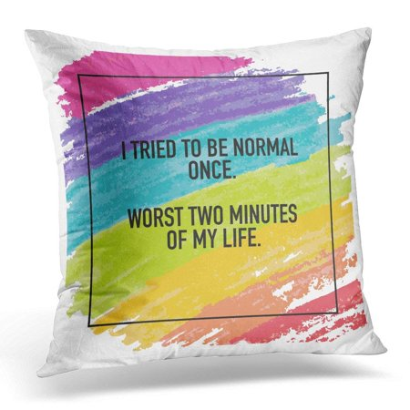 USART Colorful Weird Funny Quote Sayings Design About Being Normal Cheerful Pillow Case Pillow Cover 20x20 inch