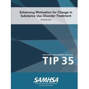 Tip 35: Enhancing Motivation for Change in Substance Use Disorder Treatment (Updated 2019) (Paperback)