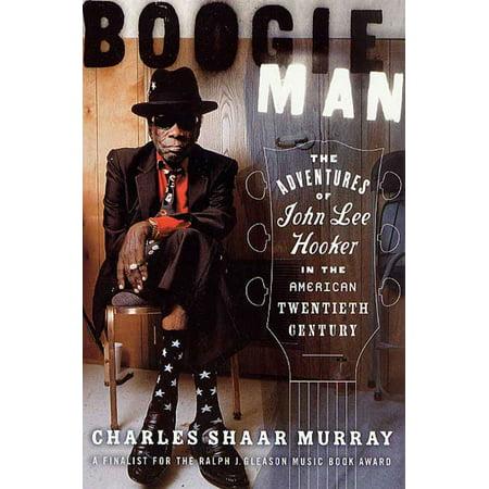 Boogie Man : The Adventures of John Lee Hooker in the American Twentieth Century