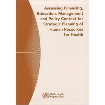 Assessing Financing  Education  Management And Policy Context For Strategic Planning Of Human Resources For Health