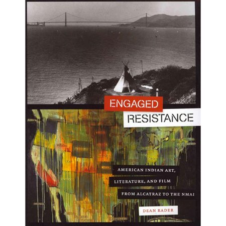 Engaged Resistance: American Indian Art, Literature, And Film from Alcatraz To The Nmai by