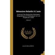 M�moires Relatifs � l'Asie: Contenant Des Recherches Historiques, G�ographiques Et Philologiques Sur Les Peuples de l'Orient; Volume 3 Hardcover