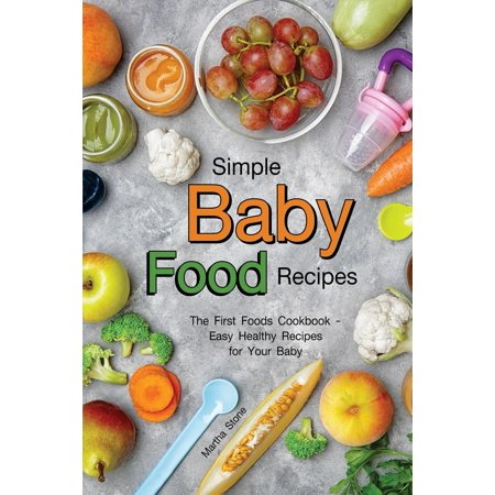Simple baby food recipes the first foods cookbook easy healthy simple baby food recipes the first foods cookbook easy healthy recipes for your baby forumfinder Gallery