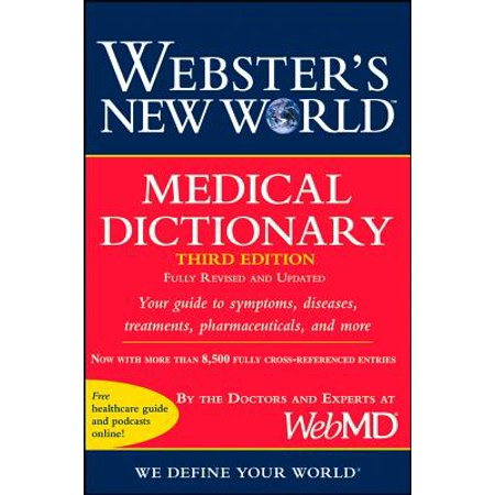 Webster's New World Medical Dictionary, 3rd (Pearson Comprehensive Medical Assisting 3rd Edition Answers)