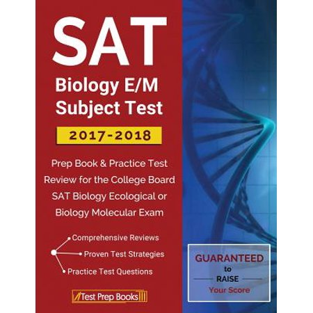 SAT Biology E/M Subject Test 2017-2018 : Prep Book & Practice Test Review for the College Board SAT Biology Ecological or Biology Molecular