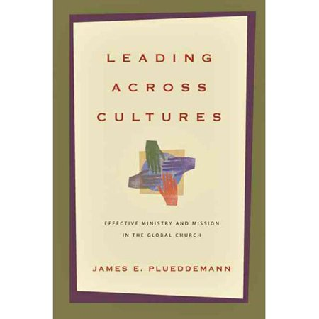 Leading Across Cultures  Effective Ministry And Mission In The Global Church