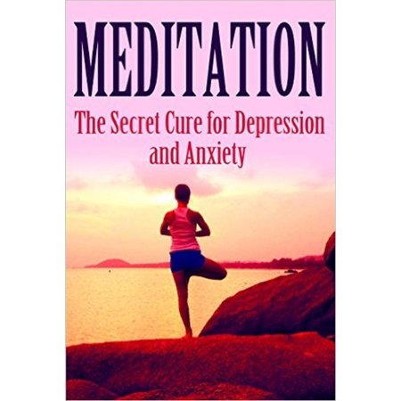 Meditation: The Secret Cure for Depression and Anxiety -