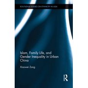 Islam, Family Life, and Gender Inequality in Urban China - eBook