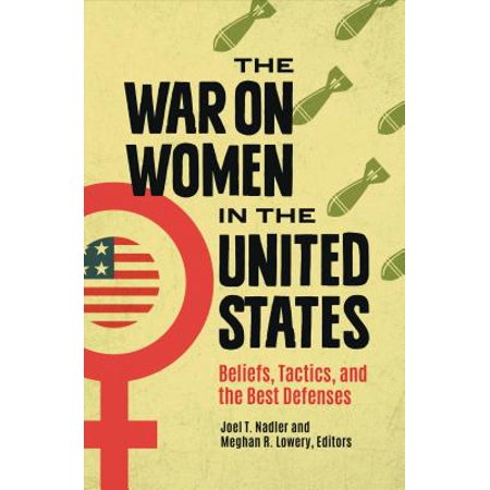 The War on Women in the United States : Beliefs, Tactics, and the Best (Best Home Defense Gun For A Woman)