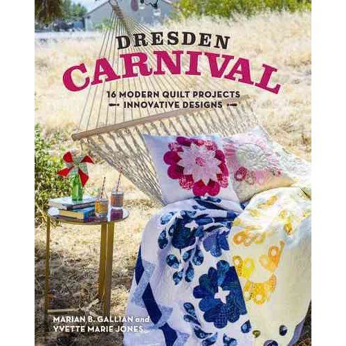 Dresden Carnival: 16 Modern Quilt Projects: Innovative Designs