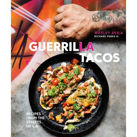 Guerrilla Tacos : Recipes from the Streets of