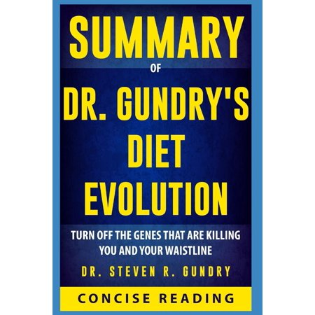 Summary of Dr. Gundry's Diet Evolution: Turn Off the Genes That Are Killing You and Your Waistline By Steven R. Gundry (Paperback) ()