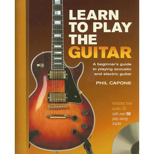 Learn to Play the Guitar: A Beginner's Guide to Accoustic and Electric Guitar