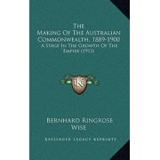 The Making of the Australian Commonwealth, 1889-1900 : A Stage in the Growth of the Empire (1913)