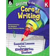 Getting to the Core of Writing: Essential Lessons for Every Kindergarten Student - eBook