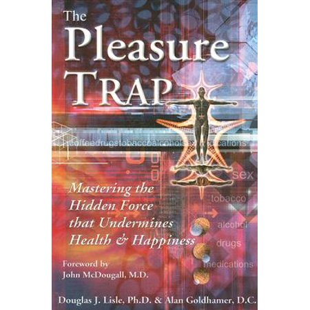 The Pleasure Trap : Mastering the Hidden Force That Undermines Health and Happiness (Trap Maters)