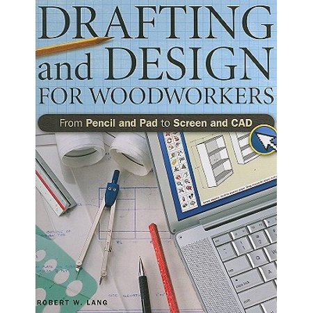 Drafting and Design for Woodworkers : From Pencil and Pad to Screen and CAD ()