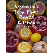Your Whole Food Plant Based Kitchen - A Quick Guide - eBook