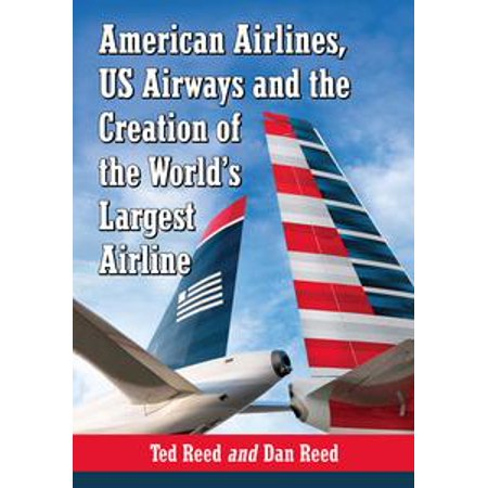 Us American Air (American Airlines, US Airways and the Creation of the World's Largest Airline -)
