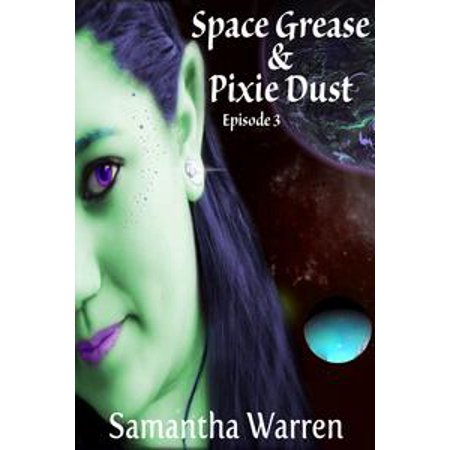 Space Grease & Pixie Dust: Episode 3 - - Izzy Pixie Dust